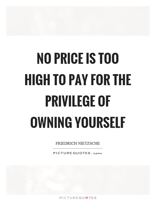No price is too high to pay for the privilege of owning yourself Picture Quote #1