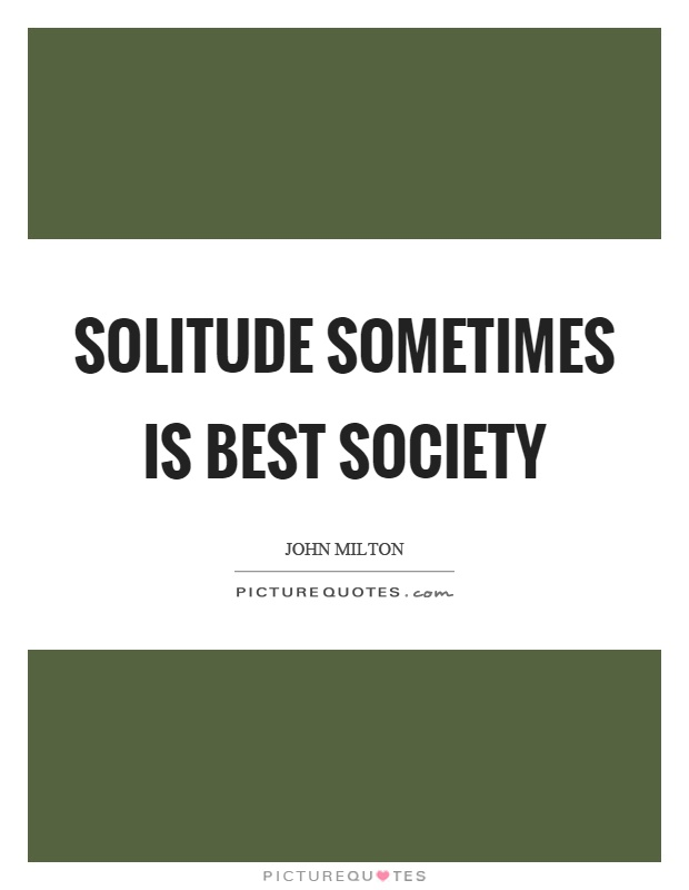 Solitude sometimes is best society Picture Quote #1