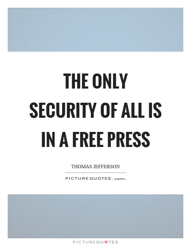 The only security of all is in a free press Picture Quote #1