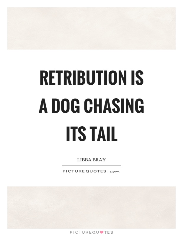 Retribution is a dog chasing its tail Picture Quote #1