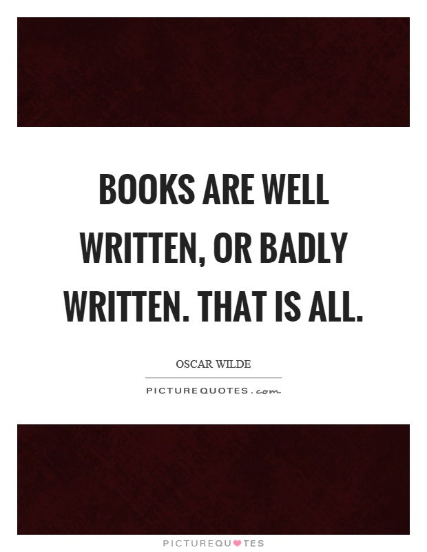 Books are well written, or badly written. That is all Picture Quote #1