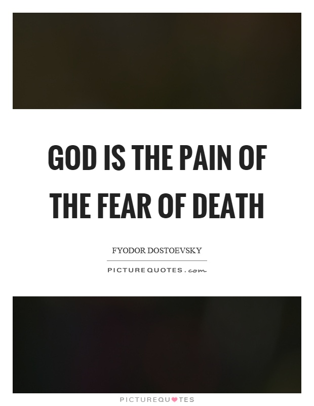 God is the pain of the fear of death Picture Quote #1