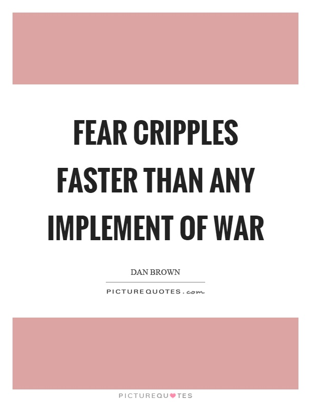 Fear cripples faster than any implement of war Picture Quote #1