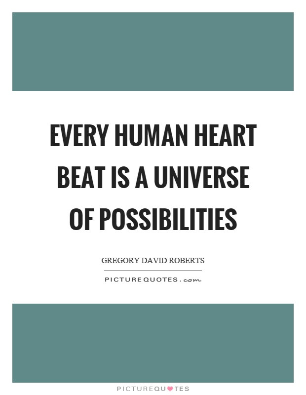 Every human heart beat is a universe of possibilities Picture Quote #1