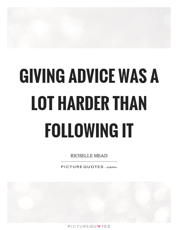 Giving advice was a lot harder than following it Picture Quote #1