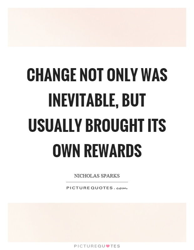 Change not only was inevitable, but usually brought its own rewards Picture Quote #1