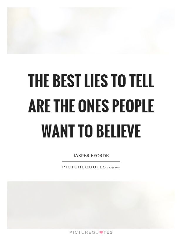 The best lies to tell are the ones people want to believe Picture Quote #1