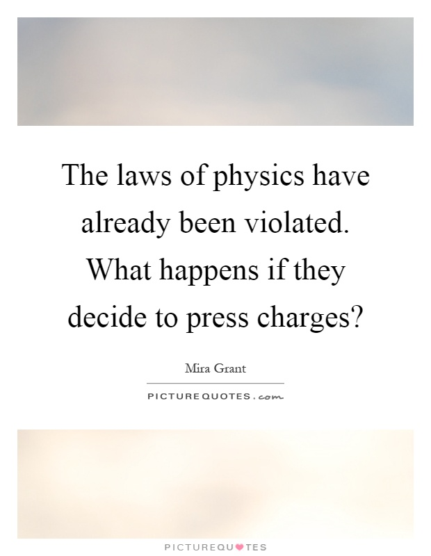 The laws of physics have already been violated. What happens if they decide to press charges? Picture Quote #1