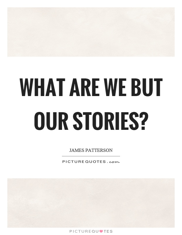 Quotes About Stories Cool What Are We But Our Stories  Picture Quotes