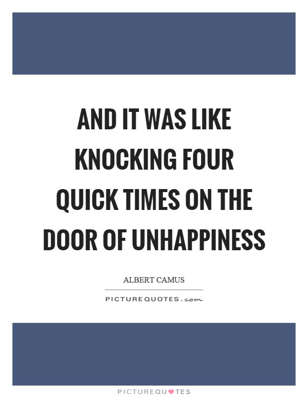 And it was like knocking four quick times on the door of unhappiness Picture Quote #1