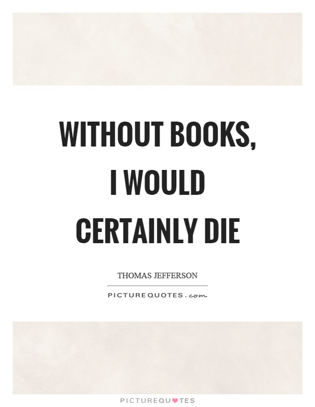 Without books, I would certainly die Picture Quote #1