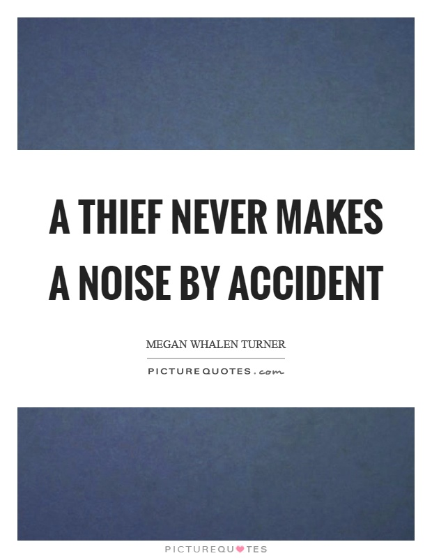 A thief never makes a noise by accident Picture Quote #1