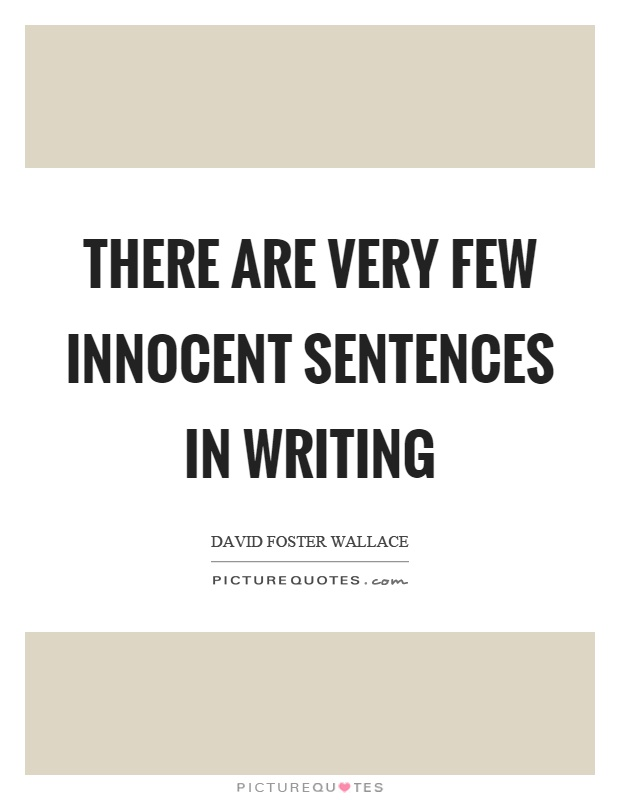 There are very few innocent sentences in writing Picture Quote #1