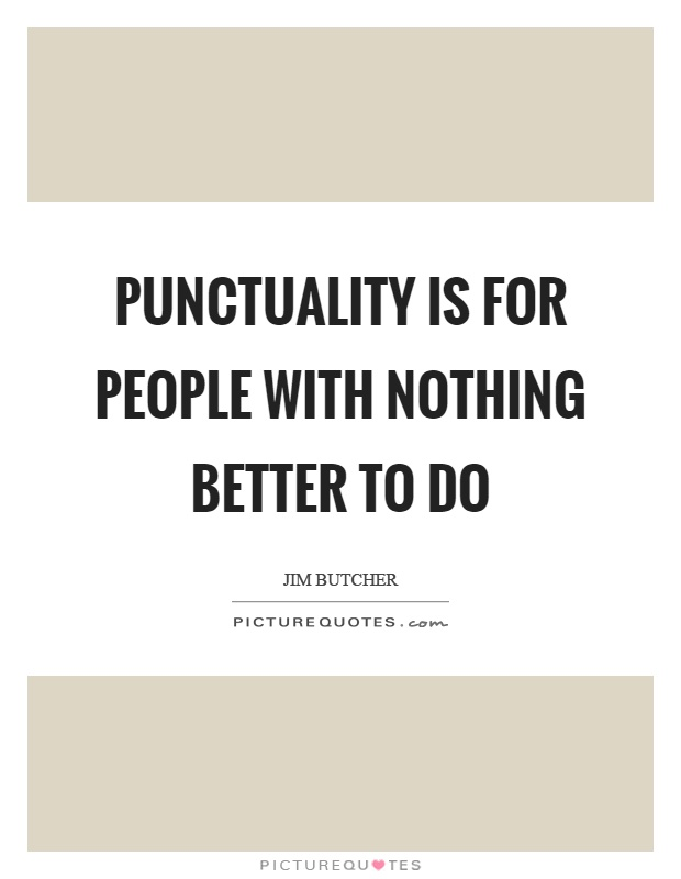Punctuality is for people with nothing better to do Picture Quote #1