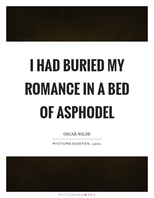 I had buried my romance in a bed of asphodel Picture Quote #1