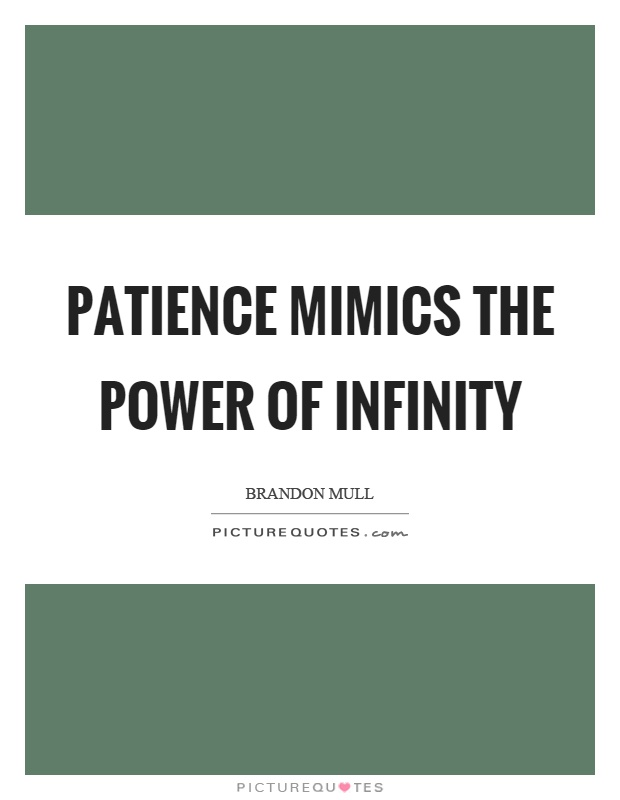 Patience mimics the power of infinity Picture Quote #1