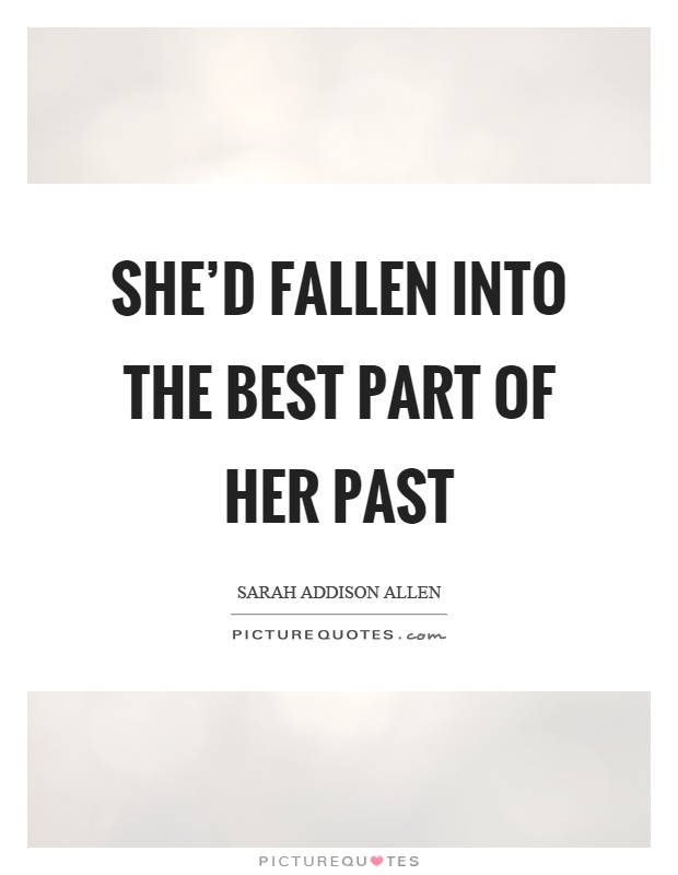 She'd fallen into the best part of her past Picture Quote #1