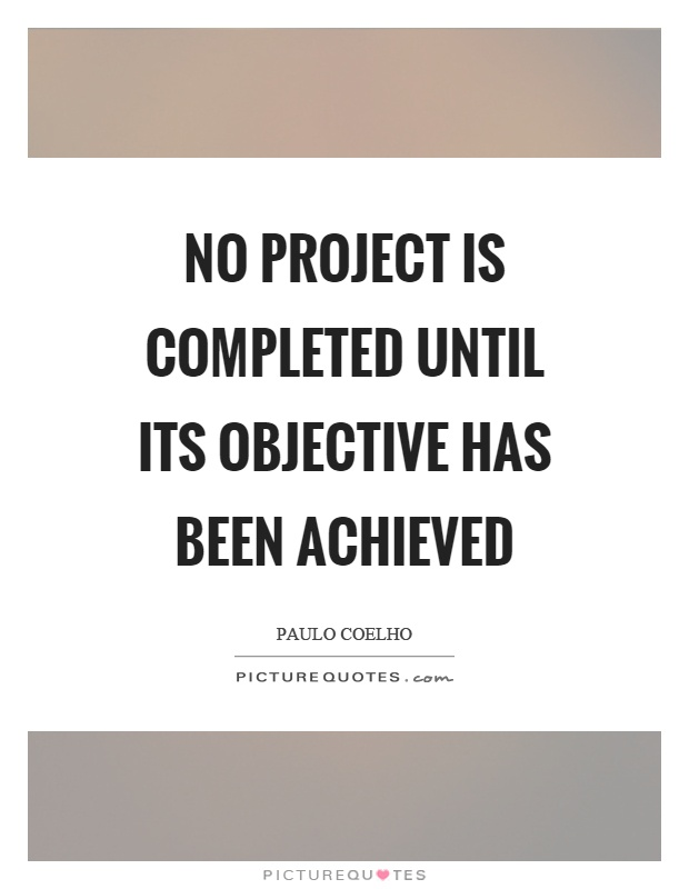 No project is completed until its objective has been achieved – Project Quote