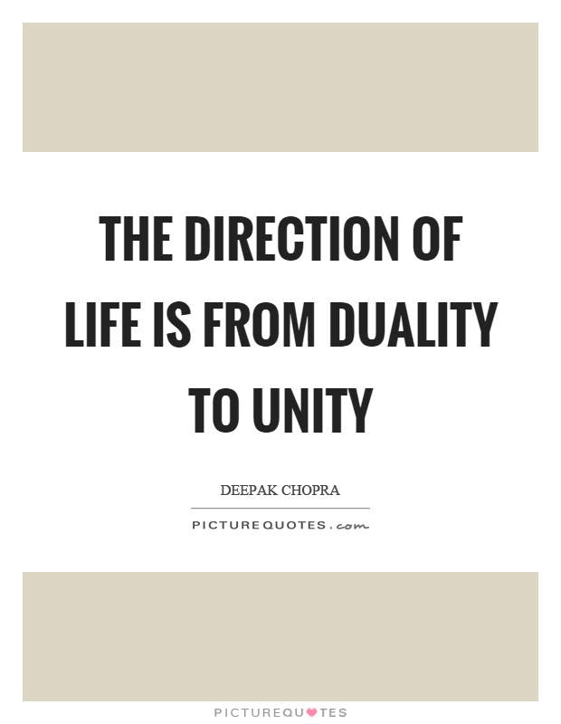 The direction of life is from duality to unity Picture Quote #1