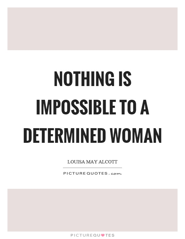 Nothing is impossible to a determined woman Picture Quote #1