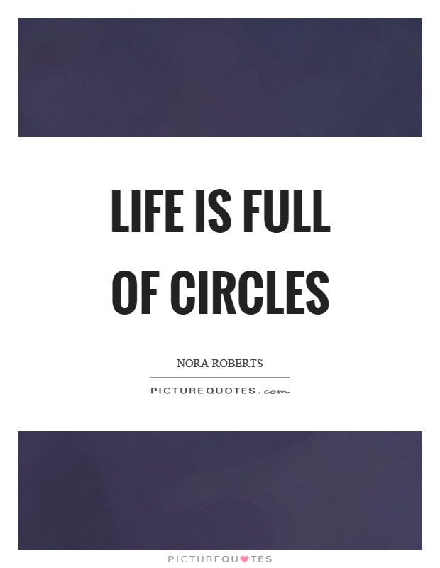Life is full of circles Picture Quote #1