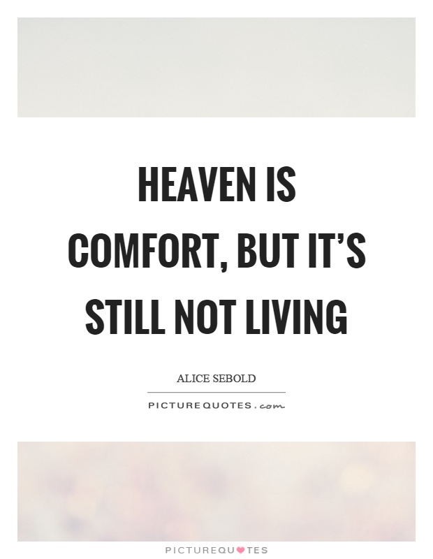 Heaven is comfort, but it's still not living Picture Quote #1