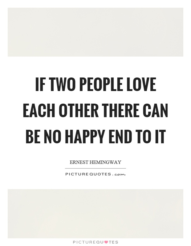 If two people love each other there can be no happy end to it Picture Quote #1