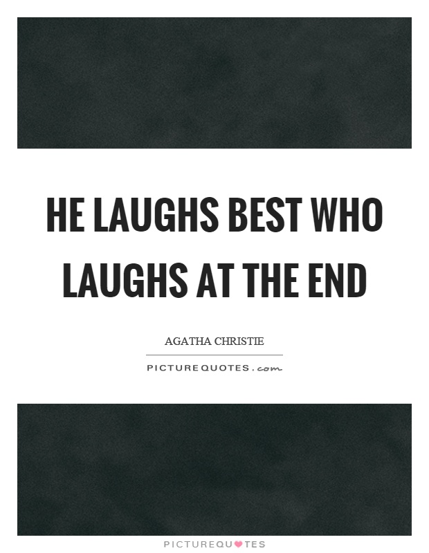 He laughs best who laughs at the end Picture Quote #1