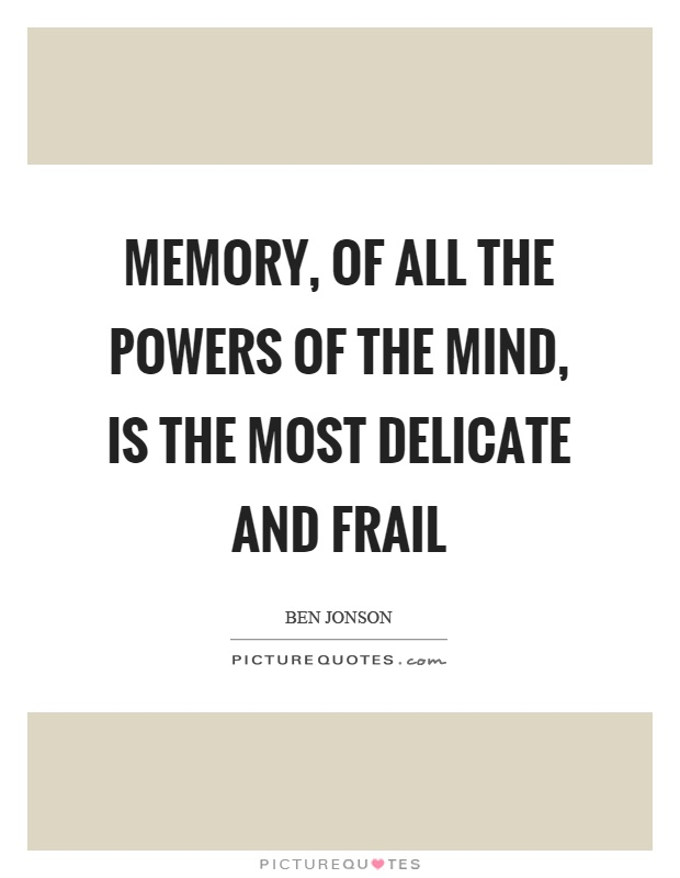 Memory, of all the powers of the mind, is the most delicate and frail Picture Quote #1