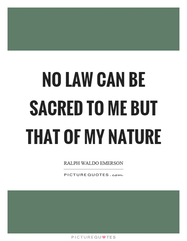 No law can be sacred to me but that of my nature Picture Quote #1