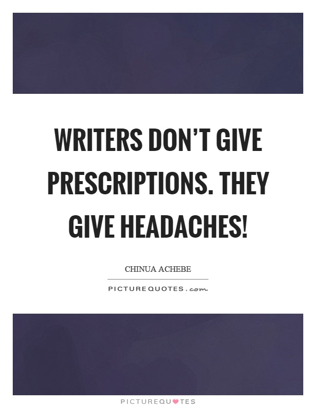 Writers don't give prescriptions. They give headaches! Picture Quote #1