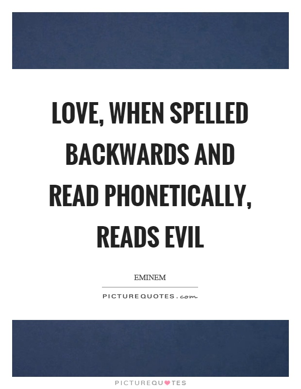 Love, when spelled backwards and read phonetically, reads evil Picture Quote #1