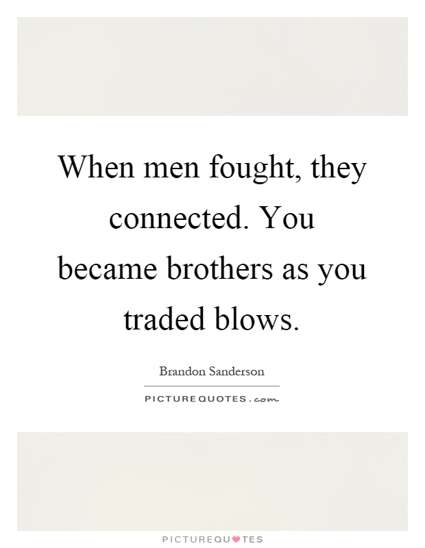When men fought, they connected. You became brothers as you traded blows Picture Quote #1