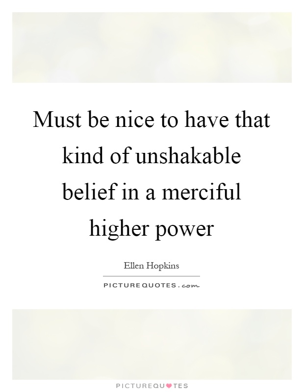 Must be nice to have that kind of unshakable belief in a merciful higher power Picture Quote #1