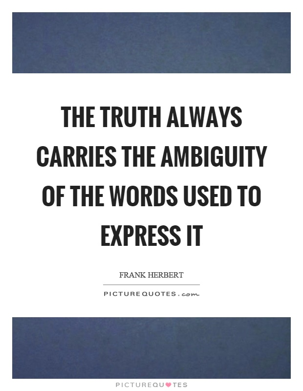The truth always carries the ambiguity of the words used to express it Picture Quote #1