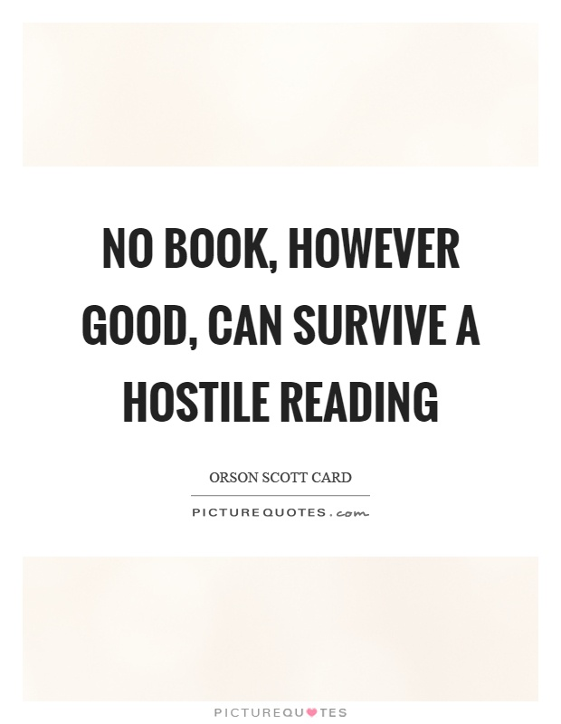 No book, however good, can survive a hostile reading Picture Quote #1