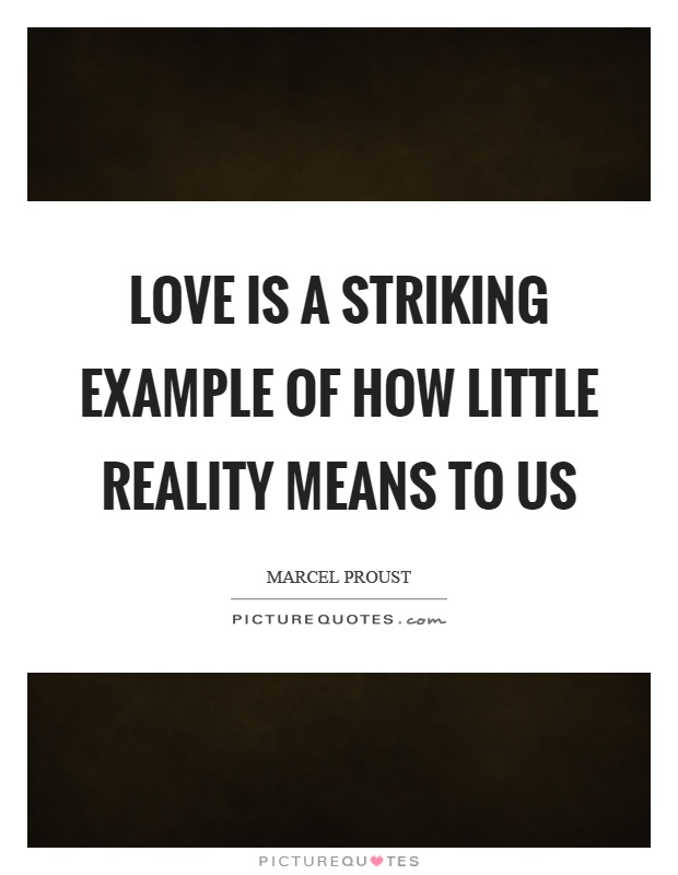 Love is a striking example of how little reality means to us Picture Quote #1