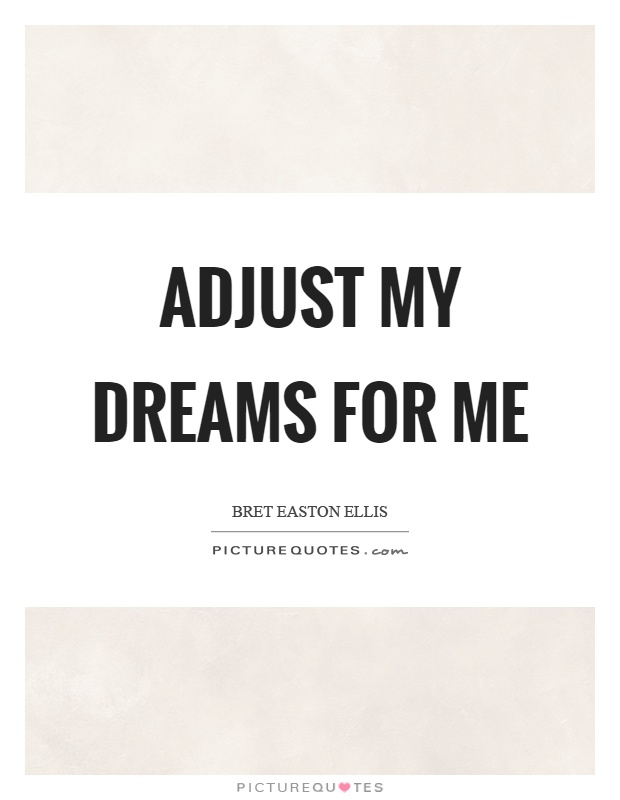 Adjust my dreams for me Picture Quote #1