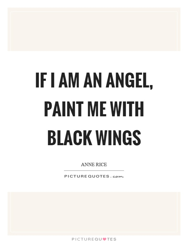 If I am an angel, paint me with black wings | Picture Quotes