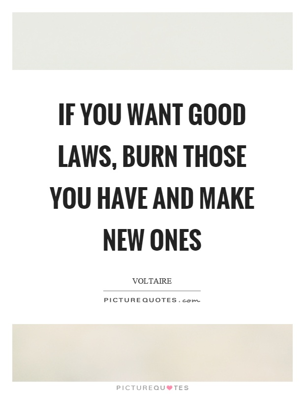 If you want good laws, burn those you have and make new ones Picture Quote #1