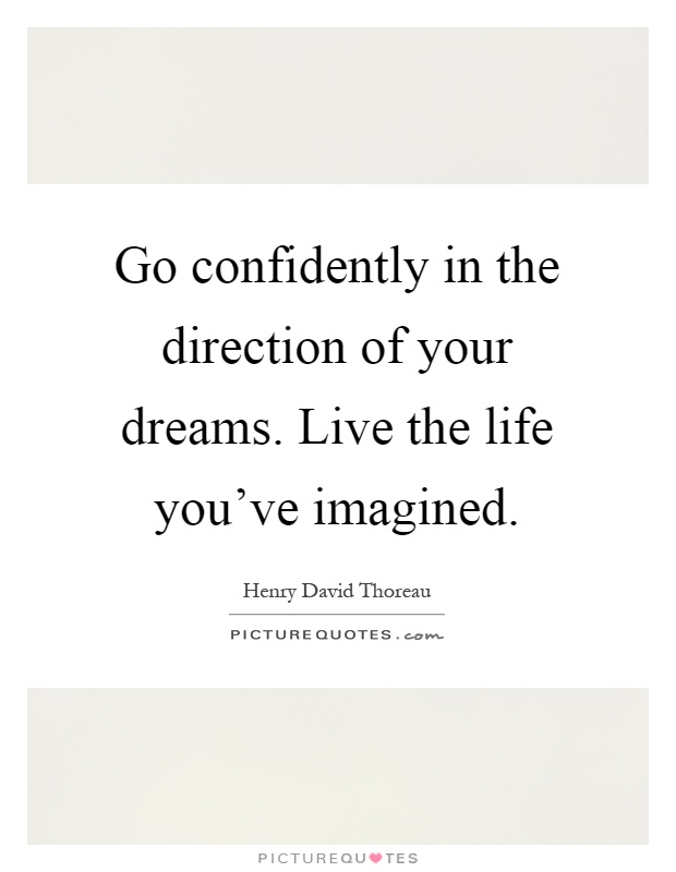 Go confidently in the direction of your dreams. Live the life you've imagined Picture Quote #1