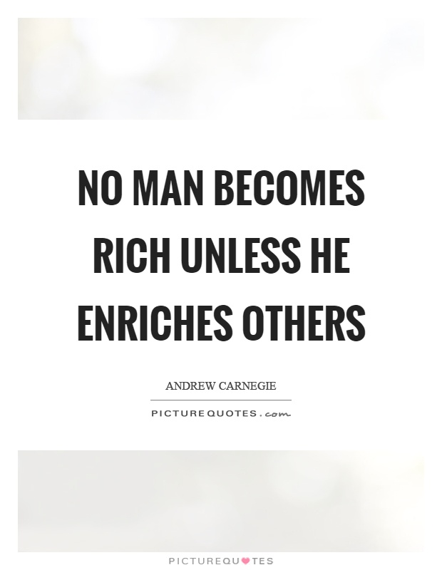 No man becomes rich unless he enriches others Picture Quote #1
