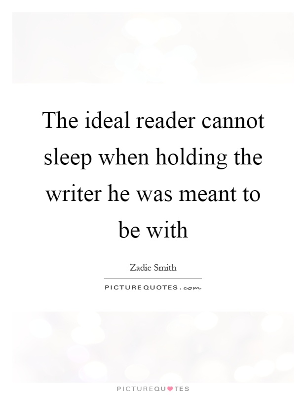 The ideal reader cannot sleep when holding the writer he was meant to be with Picture Quote #1