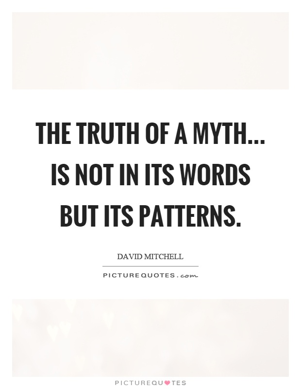 The truth of a myth... is not in its words but its patterns Picture Quote #1