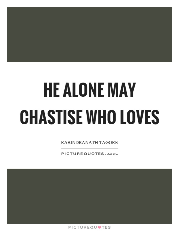He alone may chastise who loves Picture Quote #1