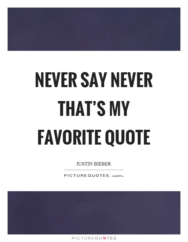 Never say never that's my favorite quote Picture Quote #1