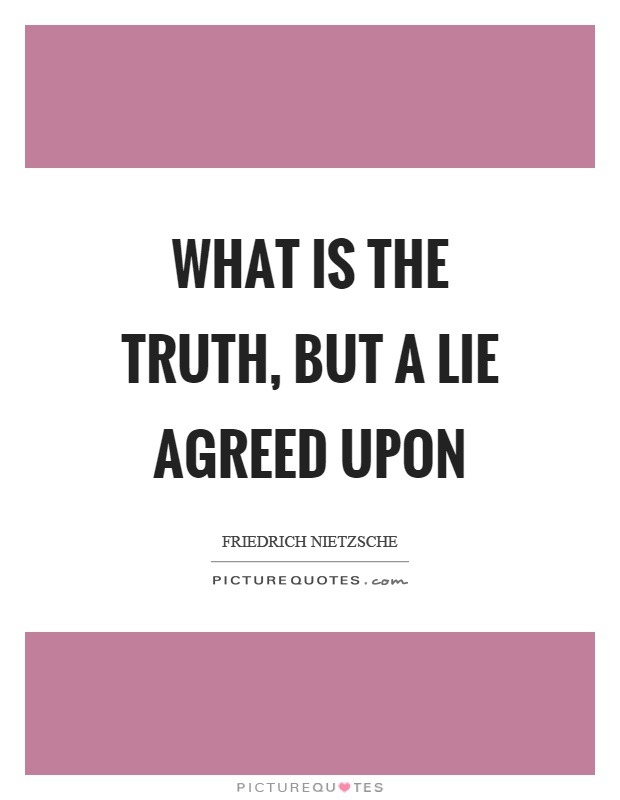 What is the truth, but a lie agreed upon Picture Quote #1