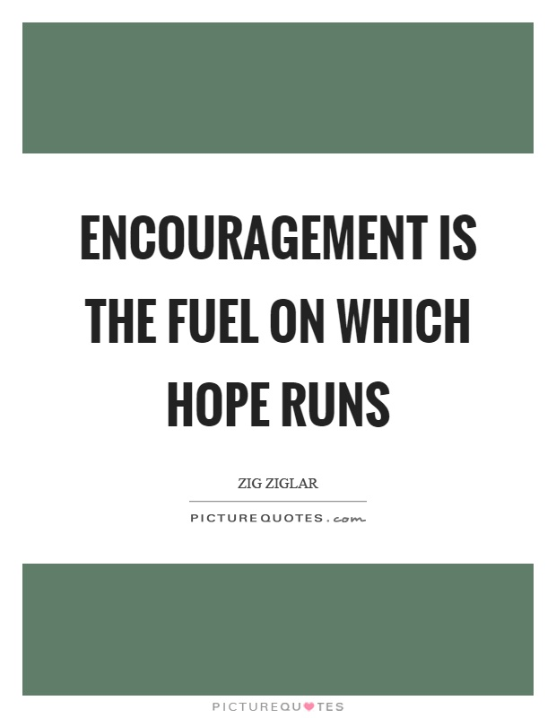 Encouragement is the fuel on which hope runs Picture Quote #1