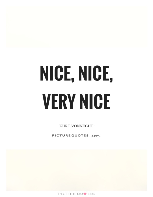 Nice, nice, very nice Picture Quote #1