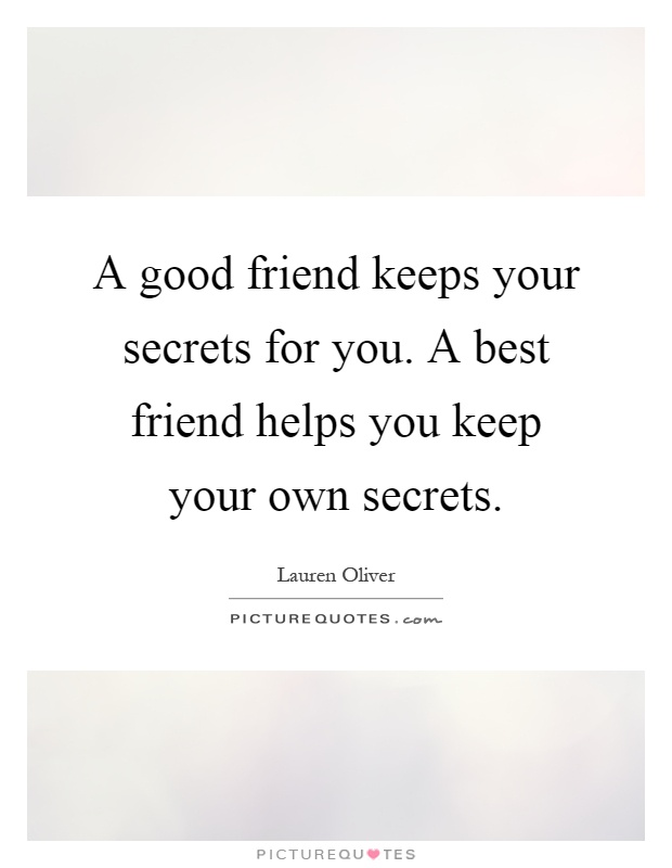 A good friend keeps your secrets for you. A best friend helps you keep your own secrets Picture Quote #1